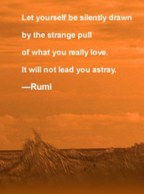 Strange Pull of What You Love Rumi Quote